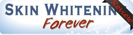 Skin Whitening Forever Review